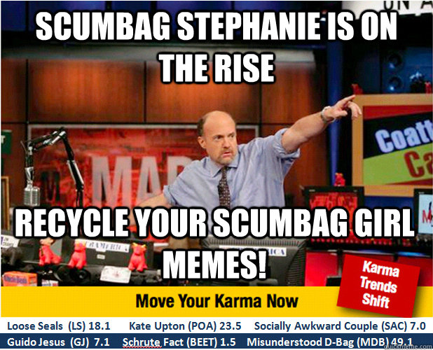 scumbag stephanie is on the rise recycle your scumbag girl m - Jim Kramer with updated ticker