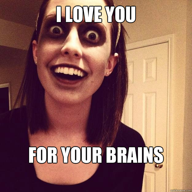 i love you for your brains -