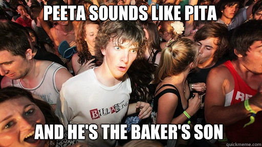 peeta sounds like pita and hes the bakers son - Sudden Clarity Clarence