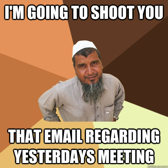 im going to shoot you that email regarding yesterdays meeti - Ordinary Muslim Man