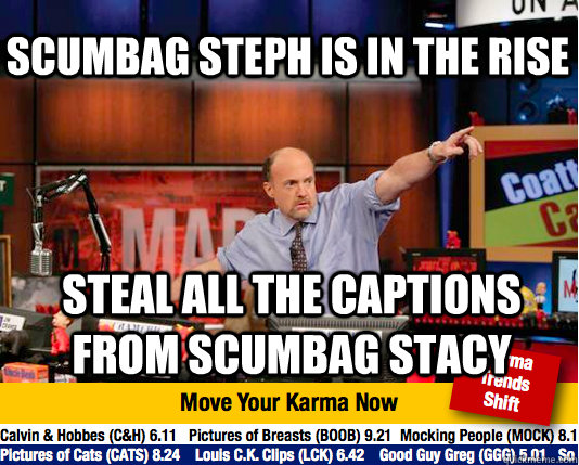 scumbag steph is in the rise steal all the captions from scu - Mad Karma with Jim Cramer