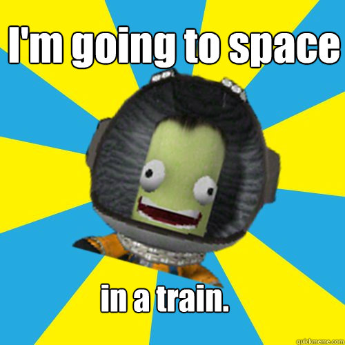 im going to space in a train - Jebediah Kerman - Thrill Master