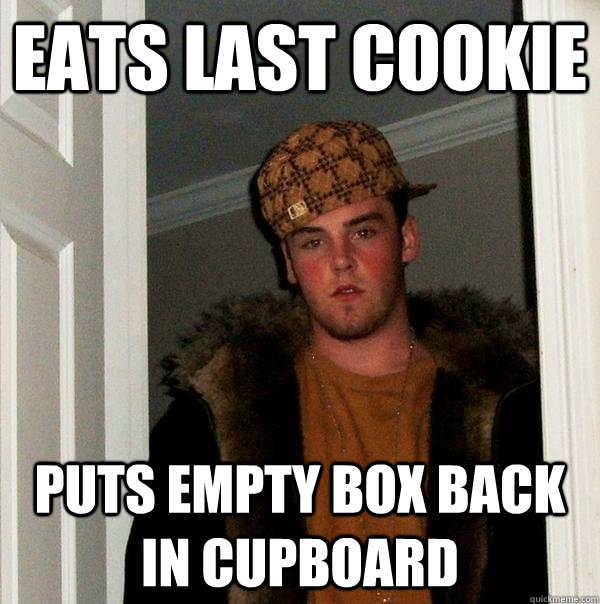 eats last cookie puts empty box back in cupboard - Scumbag Steve