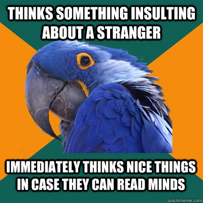 thinks something insulting about a stranger immediately thin - Paranoid Parrot