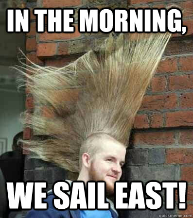 in the morning we sail east -