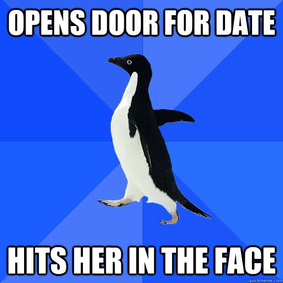 opens door for date hits her in the face - Socially Awkward Penguin