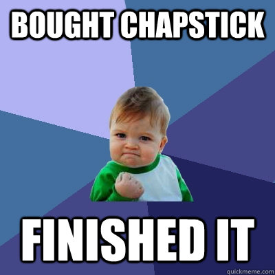 bought chapstick finished it - Success Kid