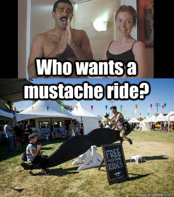 who wants a mustache ride - I want a Mustache ride!