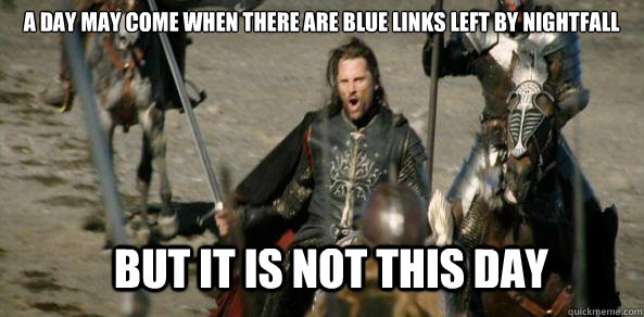 a day may come when there are blue links left by nightfall b - aragorn black gate