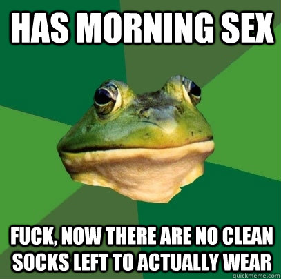 has morning sex fuck now there are no clean socks left to a - Foul Bachelor Frog