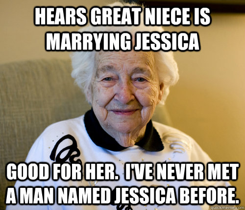 hears great niece is marrying jessica good for her ive ne - Scumbag Grandma
