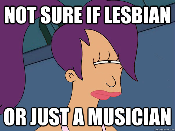 not sure if lesbian or just a musician - Leela Futurama