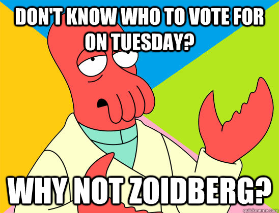 dont know who to vote for on tuesday why not zoidberg - Futurama Zoidberg