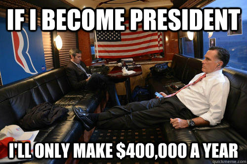 if i become president ill only make 400000 a year - Sudden Realization Romney