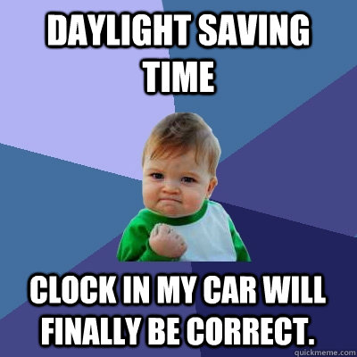 daylight saving time clock in my car will finally be correct - Success Kid