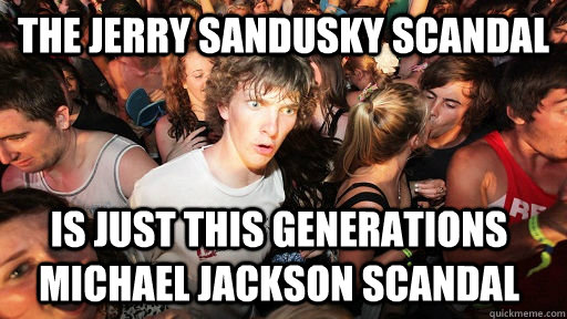the jerry sandusky scandal is just this generations michael  - Sudden Clarity Clarence