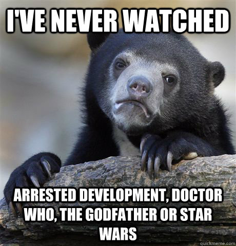 ive never watched arrested development doctor who the god - Confession Bear