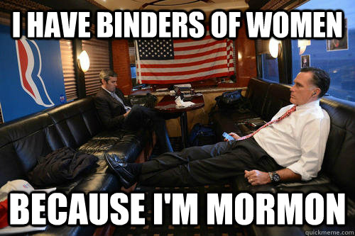 i have binders of women because im mormon - Sudden Realization Romney