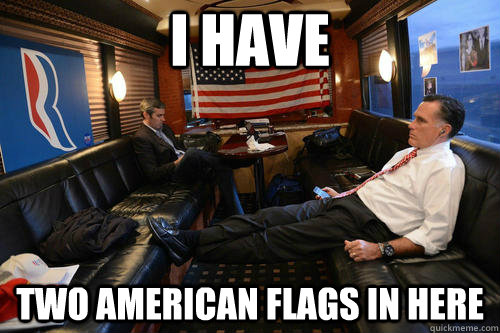 i have two american flags in here - Sudden Realization Romney