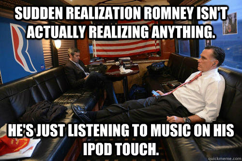 sudden realization romney isnt actually realizing anything - Sudden Realization Romney