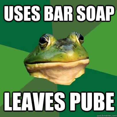 uses bar soap leaves pube - Foul Bachelor Frog
