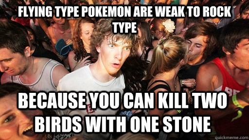 flying type pokemon are weak to rock type because you can ki - Sudden Clarity Clarence