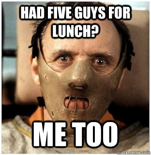 had five guys for lunch me too - Hannibal Cannibal