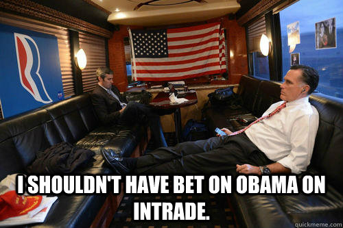 i shouldnt have bet on obama on intrade - Sudden Realization Romney