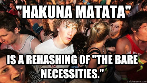 hakuna matata is a rehashing of the bare necessities - Sudden Clarity Clarence