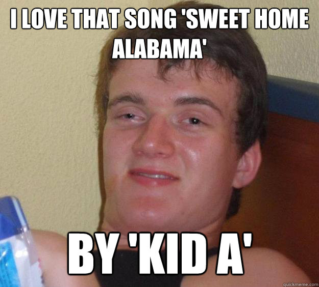 i love that song sweet home alabama by kid a - 10 Guy