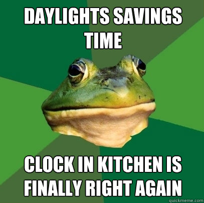 daylights savings time clock in kitchen is finally right aga - Foul Bachelor Frog