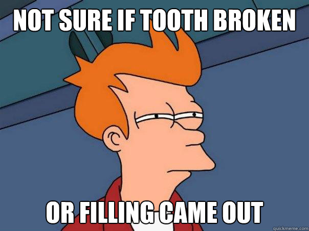 not sure if tooth broken or filling came out - Futurama Fry