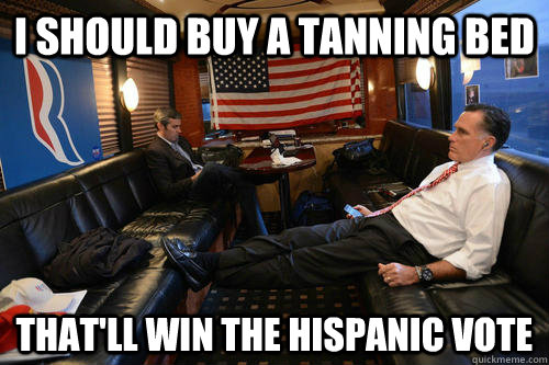 i should buy a tanning bed thatll win the hispanic vote - Sudden Realization Romney