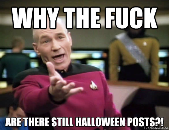 why the fuck are there still halloween posts - Annoyed Picard HD