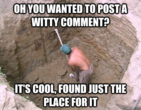 oh you wanted to post a witty comment its cool found just - Buried Comment