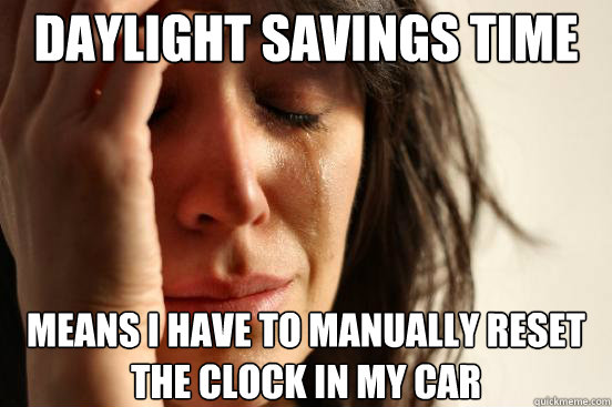 daylight savings time means i have to manually reset the cl - First World Problems