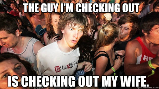 the guy im checking out is checking out my wife - Sudden Clarity Clarence