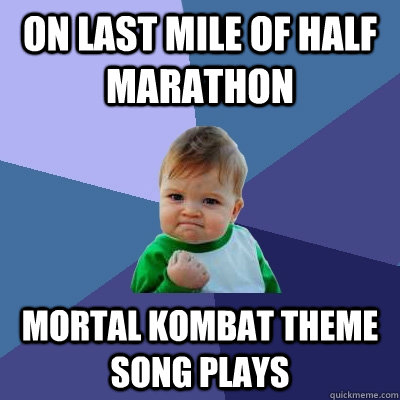 on last mile of half marathon mortal kombat theme song play - Success Kid