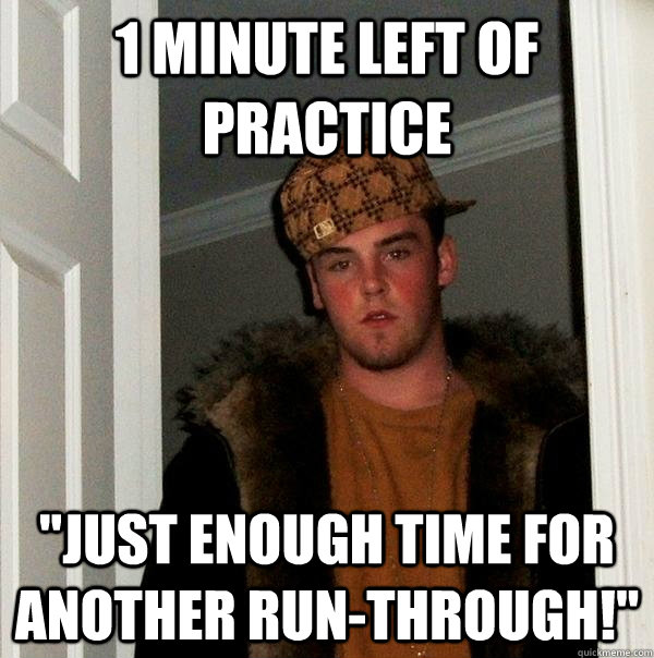 1 minute left of practice just enough time for another run - Scumbag Steve