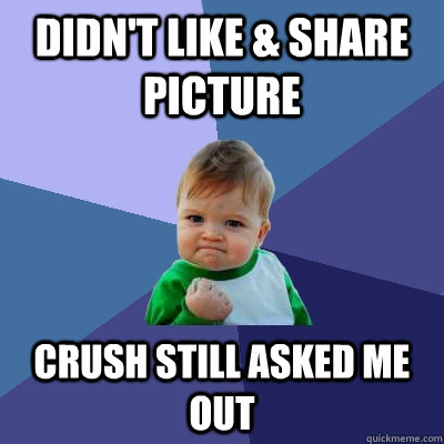didnt like share picture crush still asked me out - Success Kid