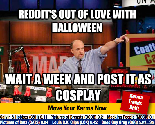 reddits out of love with halloween wait a week and post it  - Mad Karma with Jim Cramer