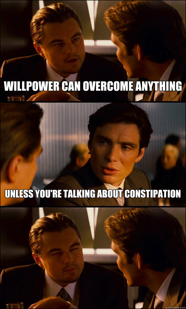 willpower can overcome anything unless youre talking about  - Inception