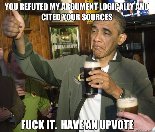 you refuted my argument logically and cited your sources fuc - Upvoting Obama