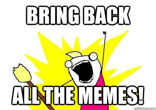 bring back all the memes - reddit x all the y