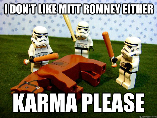 i dont like mitt romney either karma please - Beating a Dead Horse