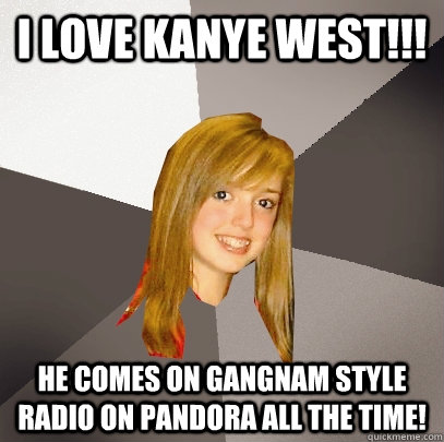 i love kanye west he comes on gangnam style radio on pand - Musically Oblivious 8th Grader