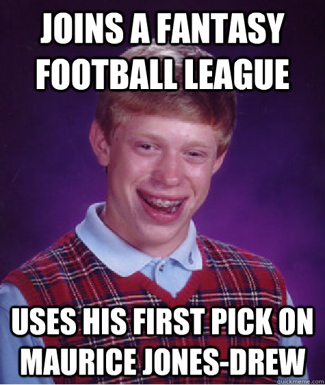 joins a fantasy football league uses his first pick on mauri - Bad Luck Brian