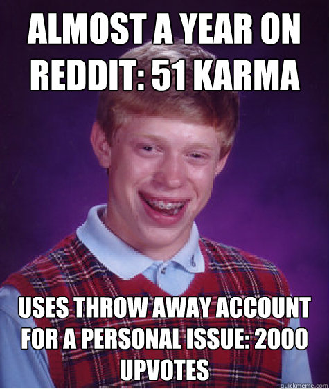 almost a year on reddit 51 karma uses throw away account fo - Bad Luck Brian