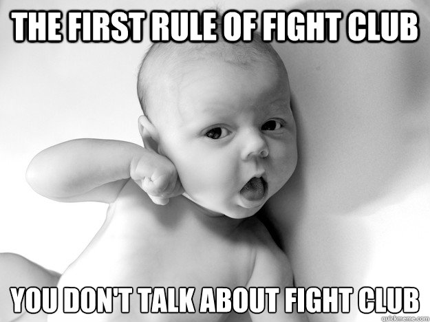 the first rule of fight club you dont talk about fight club - Fight Club Baby