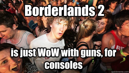 borderlands 2 is just wow with guns for consoles  - Sudden Clarity Clarence
